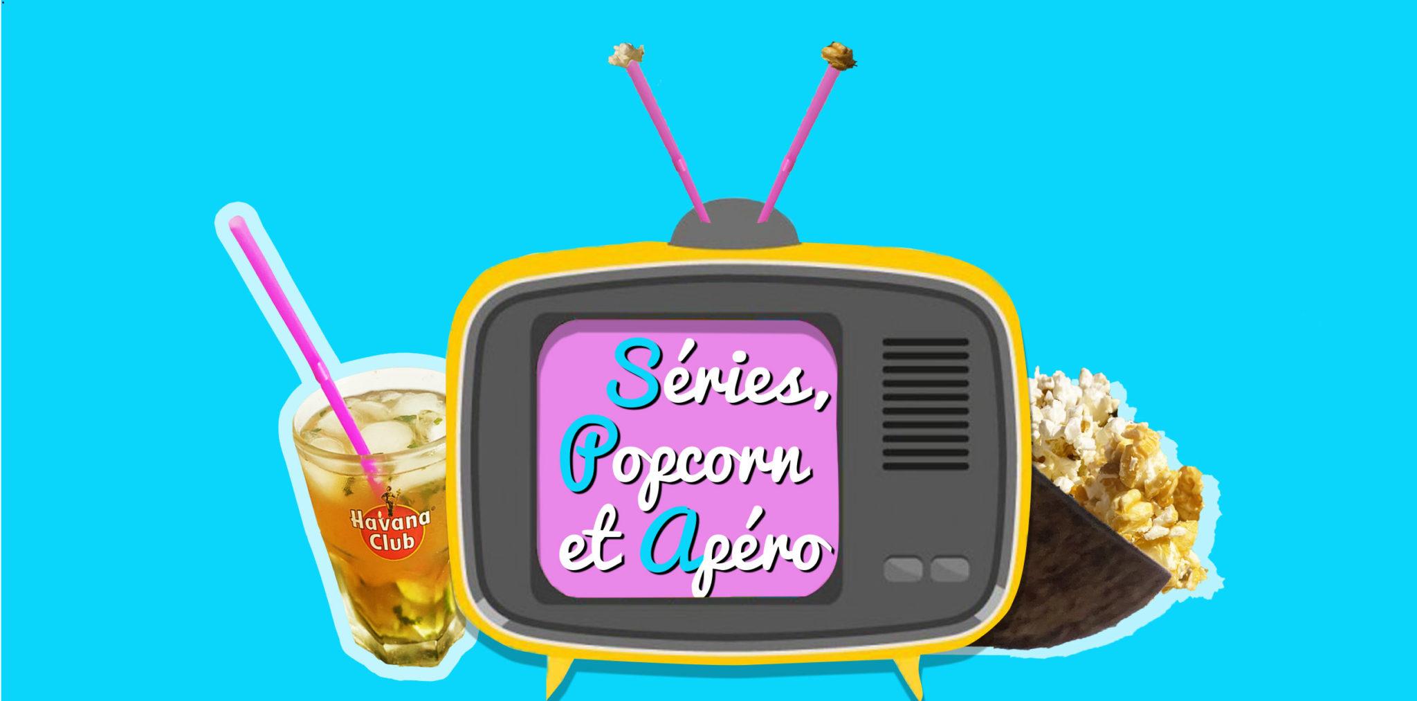 Séries, Pop Corn et Apéro